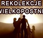REKOLEKCJE WIELKOPOSTNE 1-5.03.2017r.